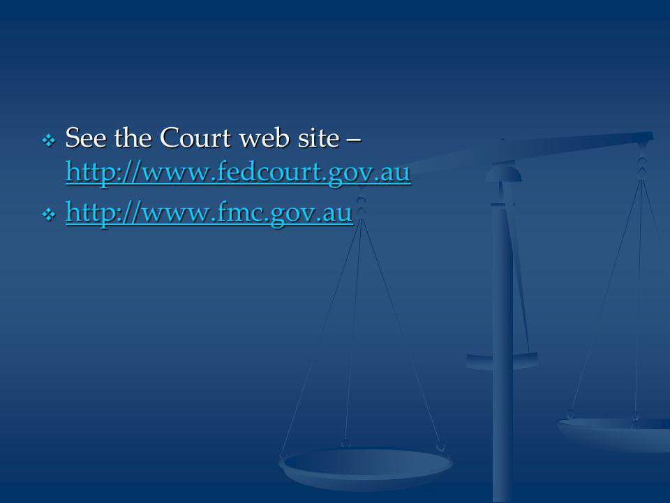  See the Court web site – http://www.fedcourt.gov.au http://www.fedcourt.gov.au  http://www.fmc.gov.au http://www.fmc.gov.au