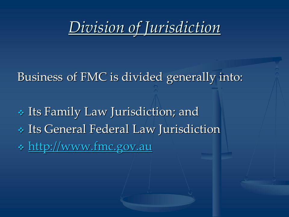 Division of Jurisdiction Business of FMC is divided generally into:  Its Family Law Jurisdiction; and  Its General Federal Law Jurisdiction  http://www.fmc.gov.au http://www.fmc.gov.au