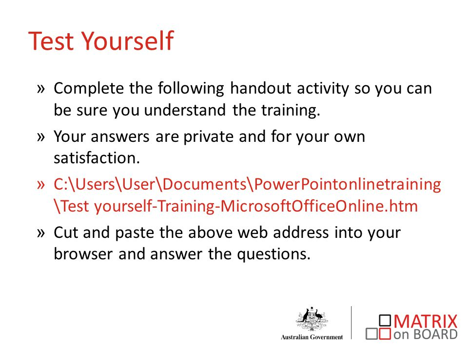 Test Yourself »Complete the following handout activity so you can be sure you understand the training.