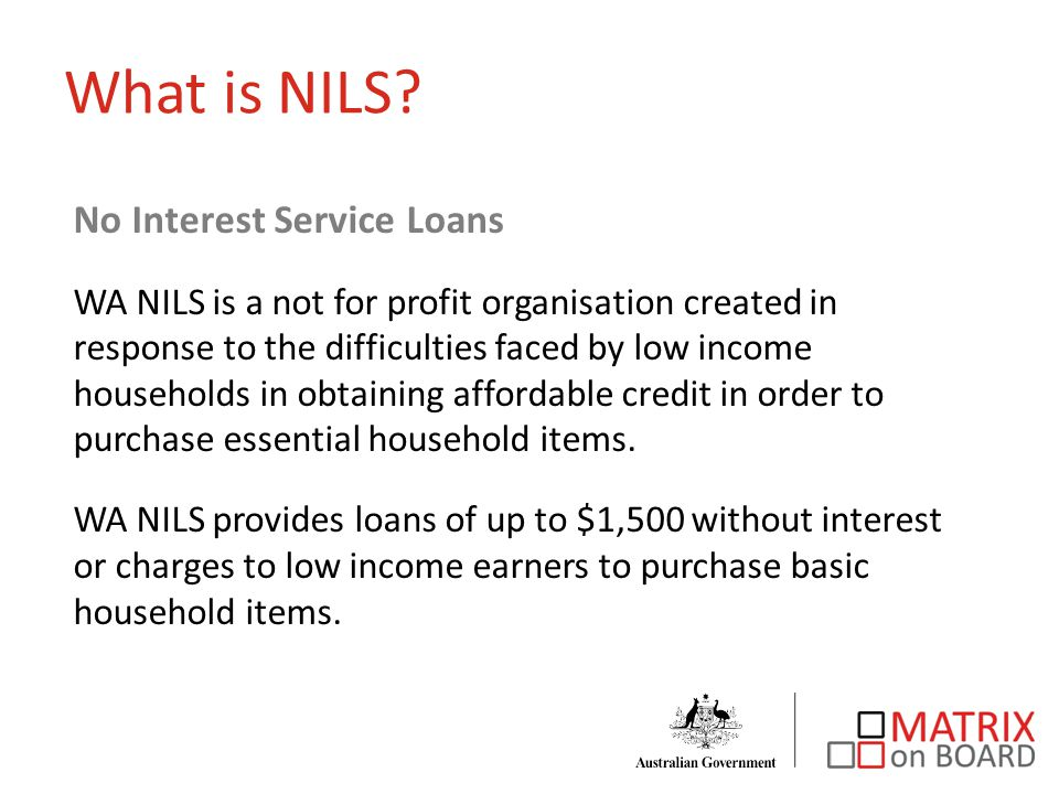 Finding out information – visit the NILS website which has HEAPS of information www.wanils.asn.au Speak to Michelle Phone: 1300 365 301 E-mail: loans@wanils.asn.au WA NILS Contact