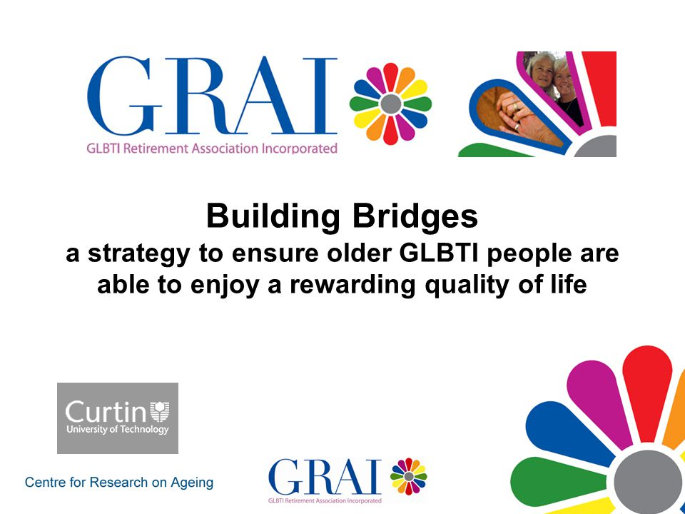 Building Bridges a strategy to ensure older GLBTI people are able to enjoy a rewarding quality of life