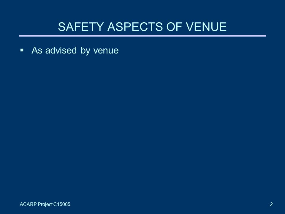 ACARP Project C150052 SAFETY ASPECTS OF VENUE  As advised by venue