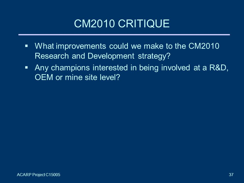 ACARP Project C1500537 CM2010 CRITIQUE  What improvements could we make to the CM2010 Research and Development strategy.