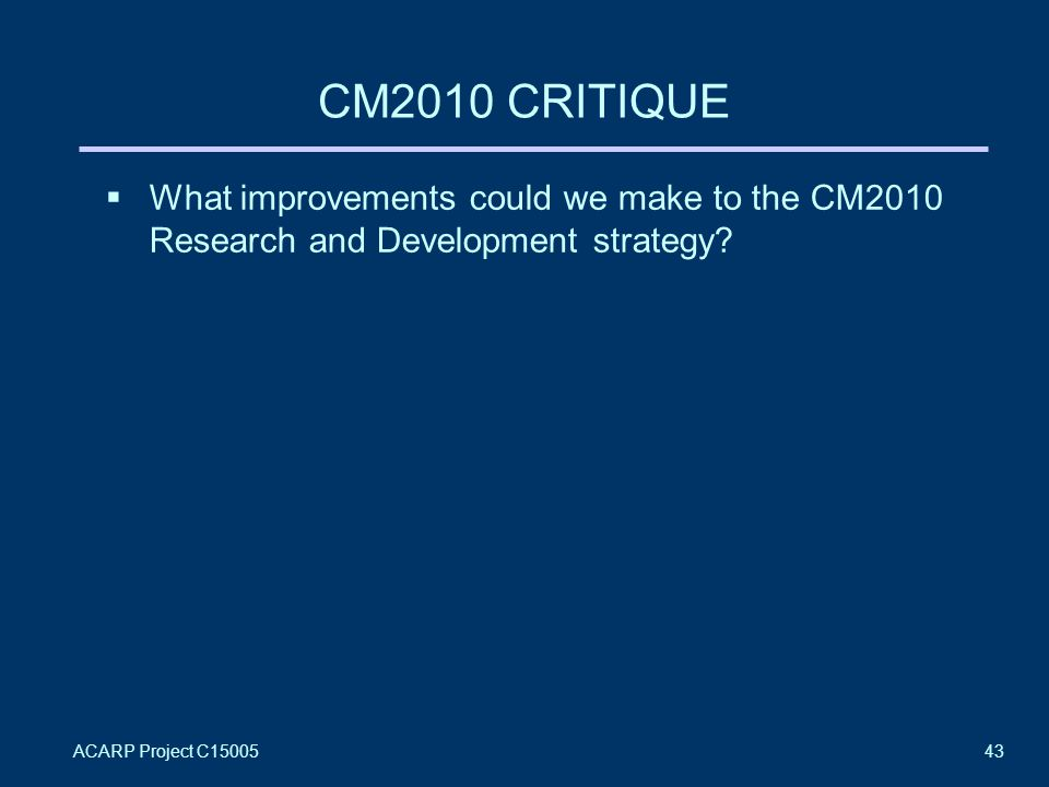 ACARP Project C1500543 CM2010 CRITIQUE  What improvements could we make to the CM2010 Research and Development strategy