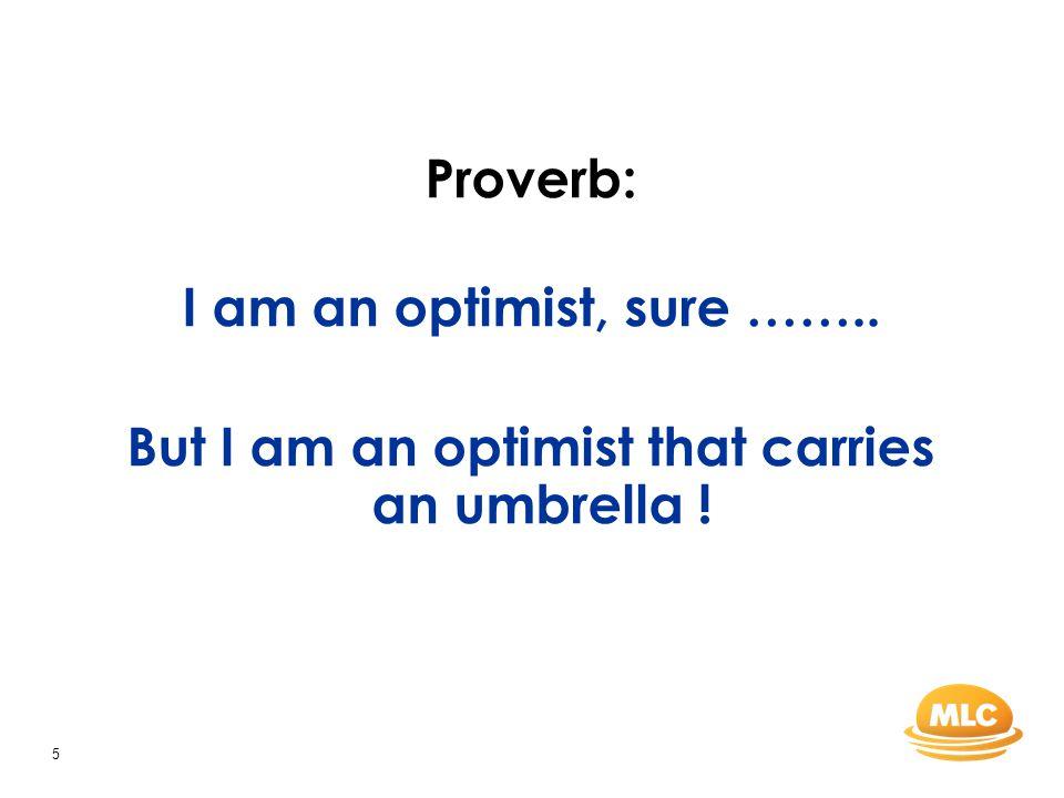 5 Proverb: I am an optimist, sure …….. But I am an optimist that carries an umbrella !
