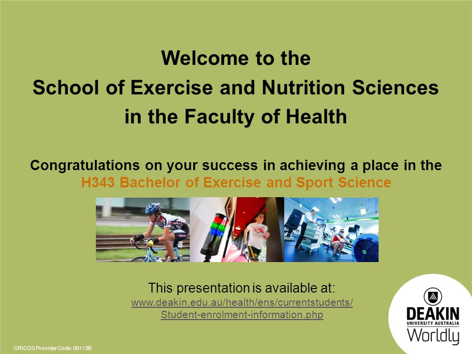 CRICOS Provider Code: 00113B School of Exercise and Nutrition Sciences Where to find us… REACH building (Building dd, room 2.106)
