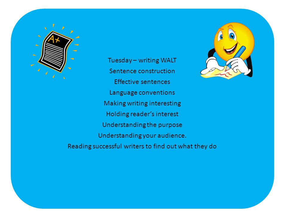 Tuesday – writing WALT Sentence construction Effective sentences Language conventions Making writing interesting Holding reader's interest Understandi