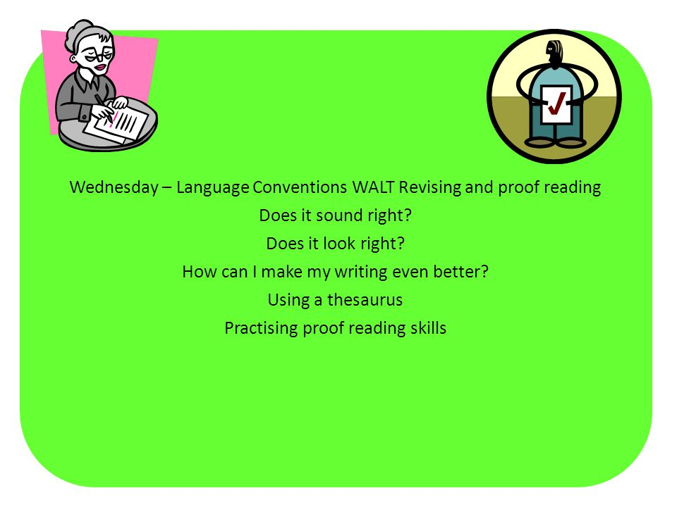 Wednesday – Language Conventions WALT Revising and proof reading Does it sound right.
