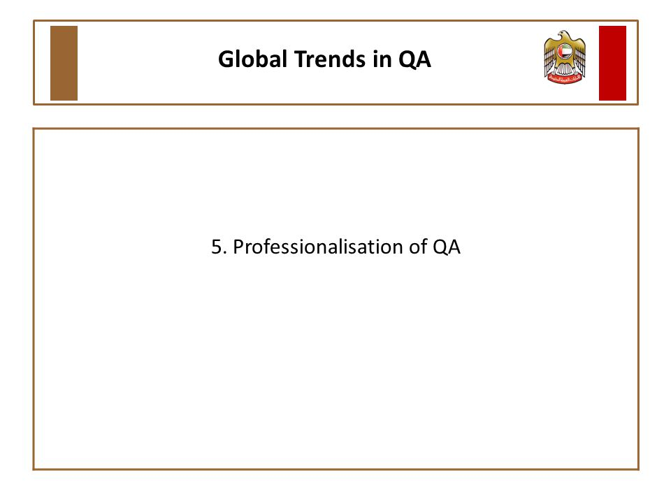 5. Professionalisation of QA Global Trends in QA