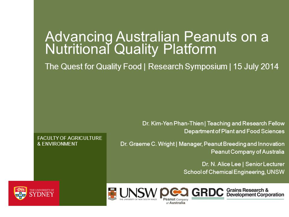 FACULTY OF AGRICULTURE & ENVIRONMENT Advancing Australian Peanuts on a Nutritional Quality Platform The Quest for Quality Food | Research Symposium | 15 July 2014 School of Chemical Engineering, UNSW Dr.