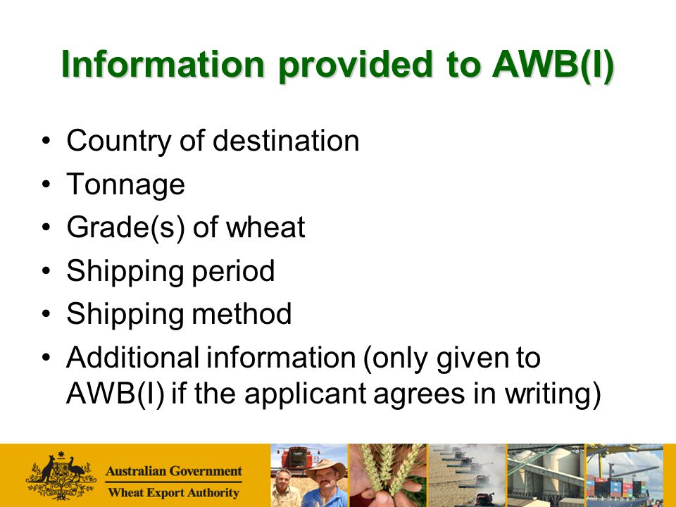 Information provided to AWB(I) Country of destination Tonnage Grade(s) of wheat Shipping period Shipping method Additional information (only given to AWB(I) if the applicant agrees in writing)