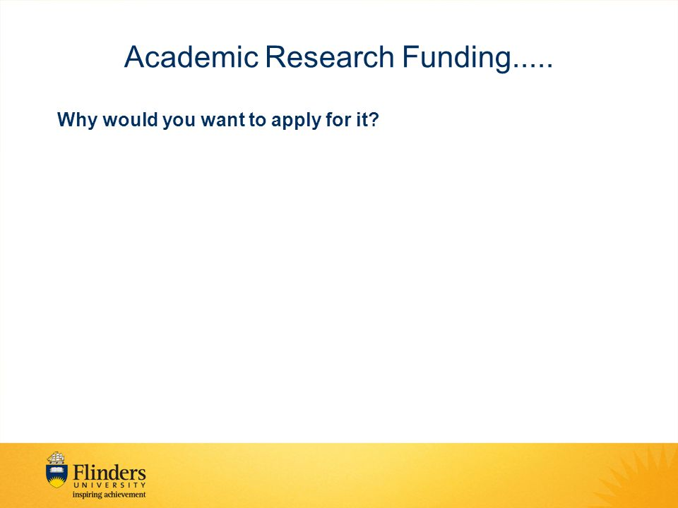 Academic Research Funding..... Why would you want to apply for it?