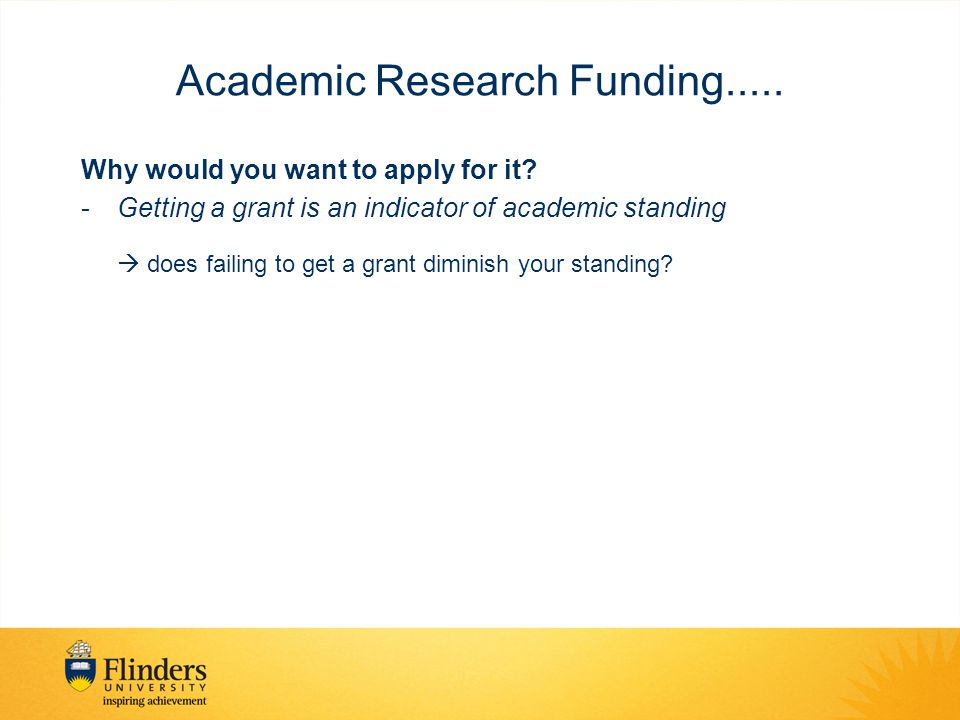 Academic Research Funding..... Why would you want to apply for it.