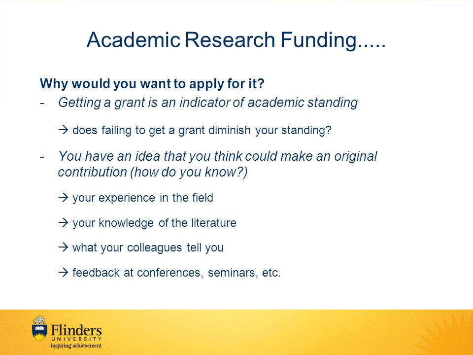Academic Research Funding..... Why would you want to apply for it? -Getting a grant is an indicator of academic standing  does failing to get a grant