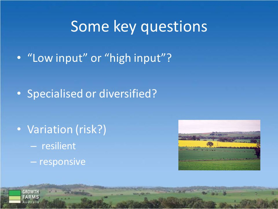 Some key questions Low input or high input . Specialised or diversified.