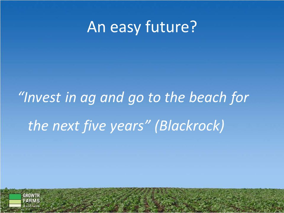 An easy future Invest in ag and go to the beach for the next five years (Blackrock)