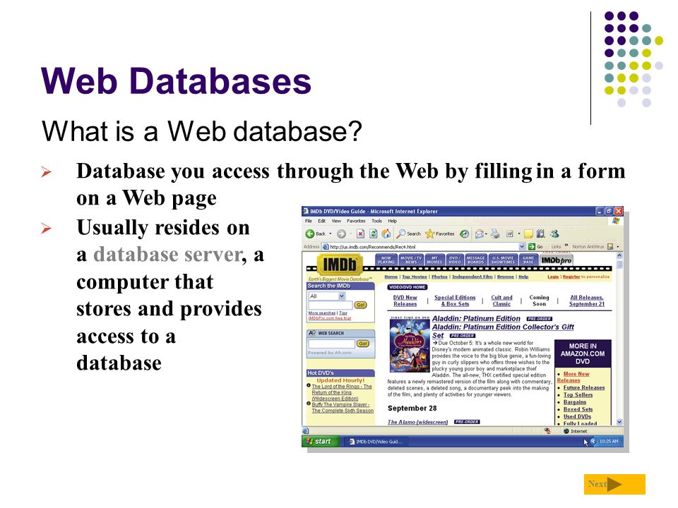 Web Databases What is a Web database? Next  Database you access through the Web by filling in a form on a Web page  Usually resides on a database se