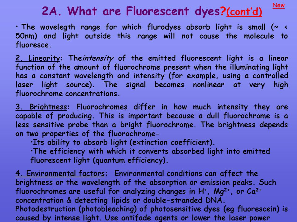 New 2A. What are Fluorescent dyes? (cont'd) The wavelegth range for which flurodyes absorb light is small (~ < 50nm) and light outside this range will