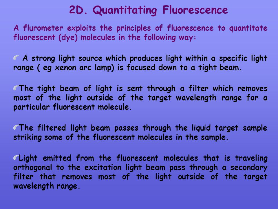 2D. Quantitating Fluorescence A flurometer exploits the principles of fluorescence to quantitate fluorescent (dye) molecules in the following way: A s
