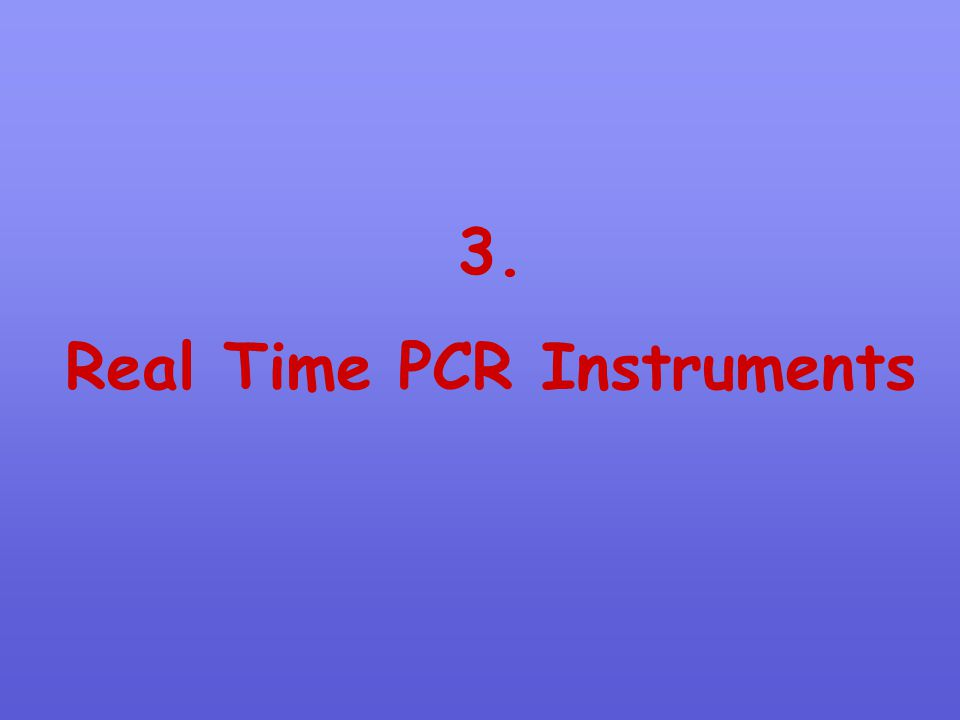3. Real Time PCR Instruments