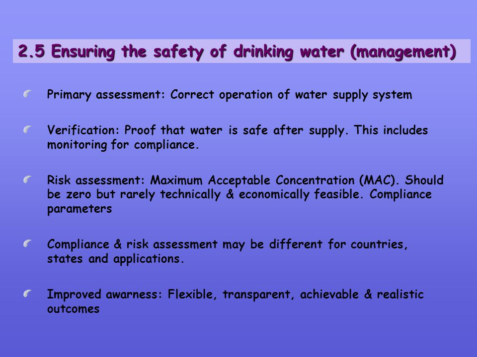 Primary assessment: Correct operation of water supply system Verification: Proof that water is safe after supply. This includes monitoring for complia