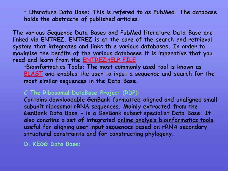 Literature Data Base: This is refered to as PubMed. The database holds the abstracte of published articles. The various Sequence Data Bases and PubMed