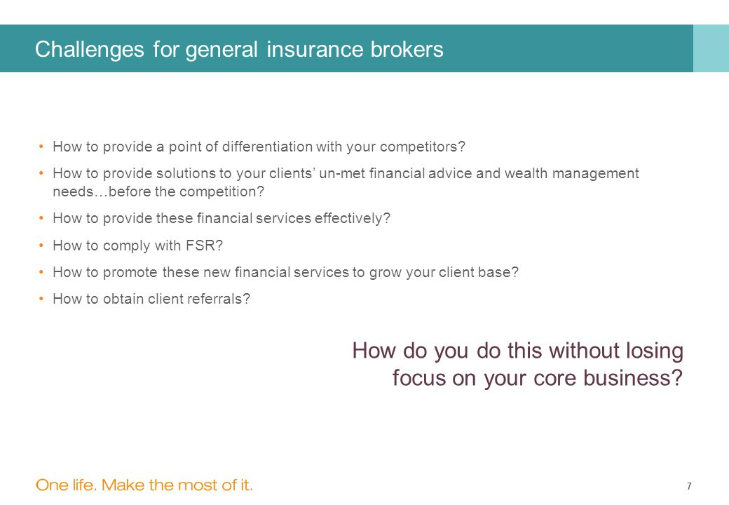 7 Challenges for general insurance brokers How to provide a point of differentiation with your competitors.