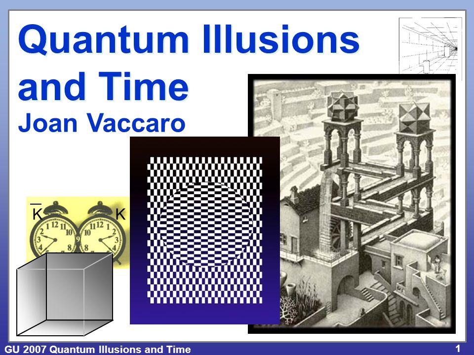 GU 2007 Quantum Illusions and Time 1 Quantum Illusions and Time Joan Vaccaro KK