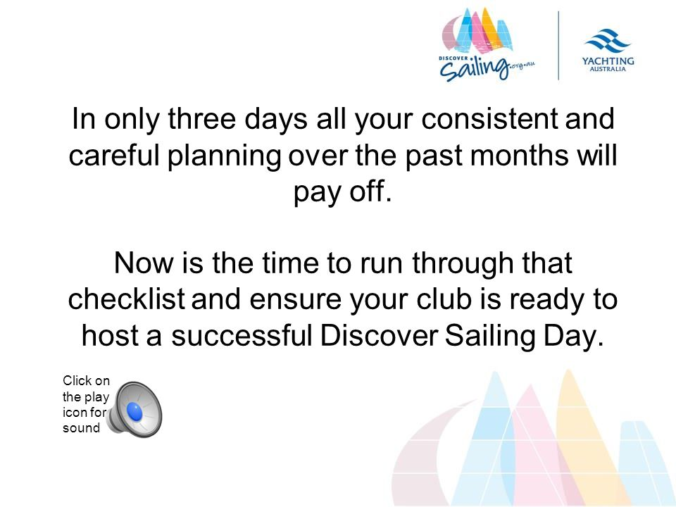 In only three days all your consistent and careful planning over the past months will pay off. Now is the time to run through that checklist and ensur