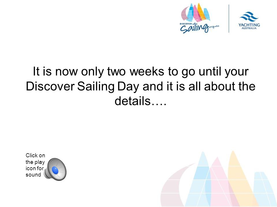 It is now only two weeks to go until your Discover Sailing Day and it is all about the details…. Click on the play icon for sound