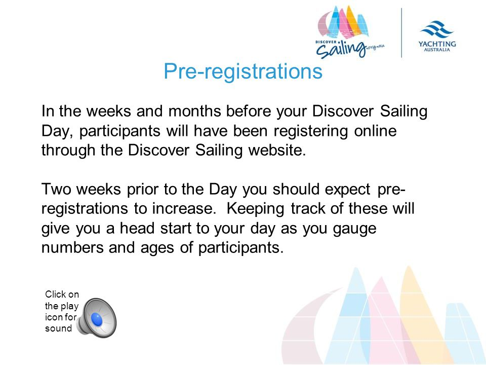 Pre-registrations In the weeks and months before your Discover Sailing Day, participants will have been registering online through the Discover Sailing website.