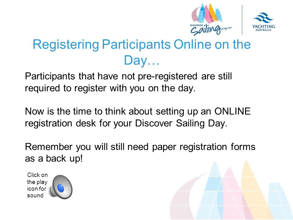 Registering Participants Online on the Day… Participants that have not pre-registered are still required to register with you on the day.