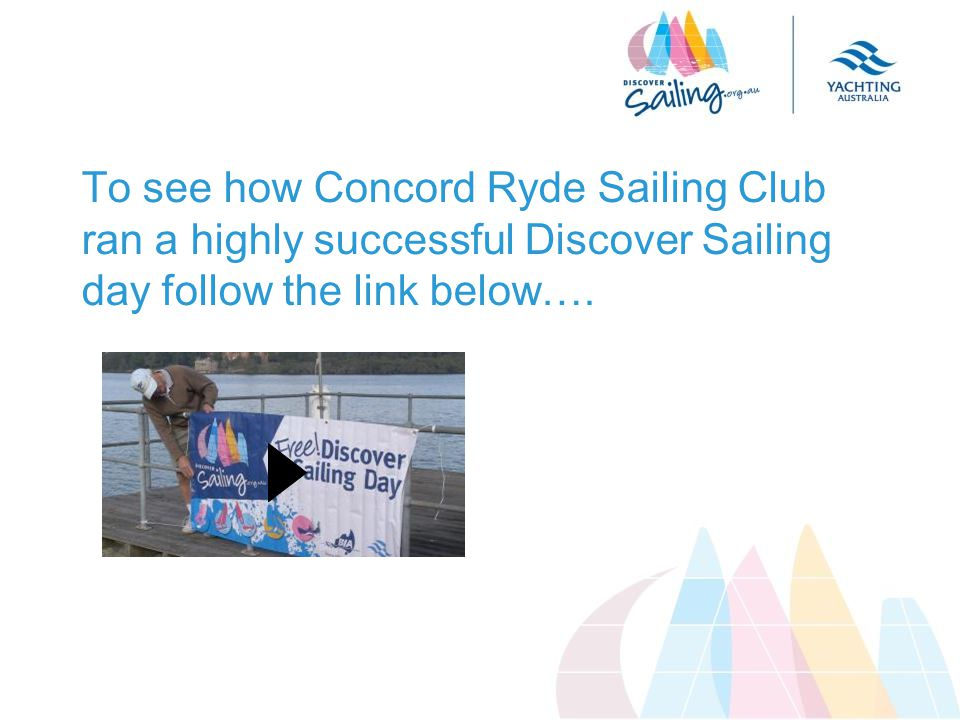 To see how Concord Ryde Sailing Club ran a highly successful Discover Sailing day follow the link below….