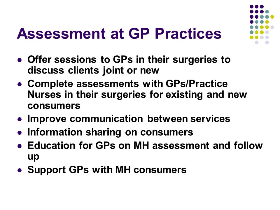 Mental Health supervised clinical attachments (GPNN) In this project the GP leaves his/her own practice for a limited time to work, under supervision, in another clinical setting in order to learn or update specific skills or areas of knowledge.