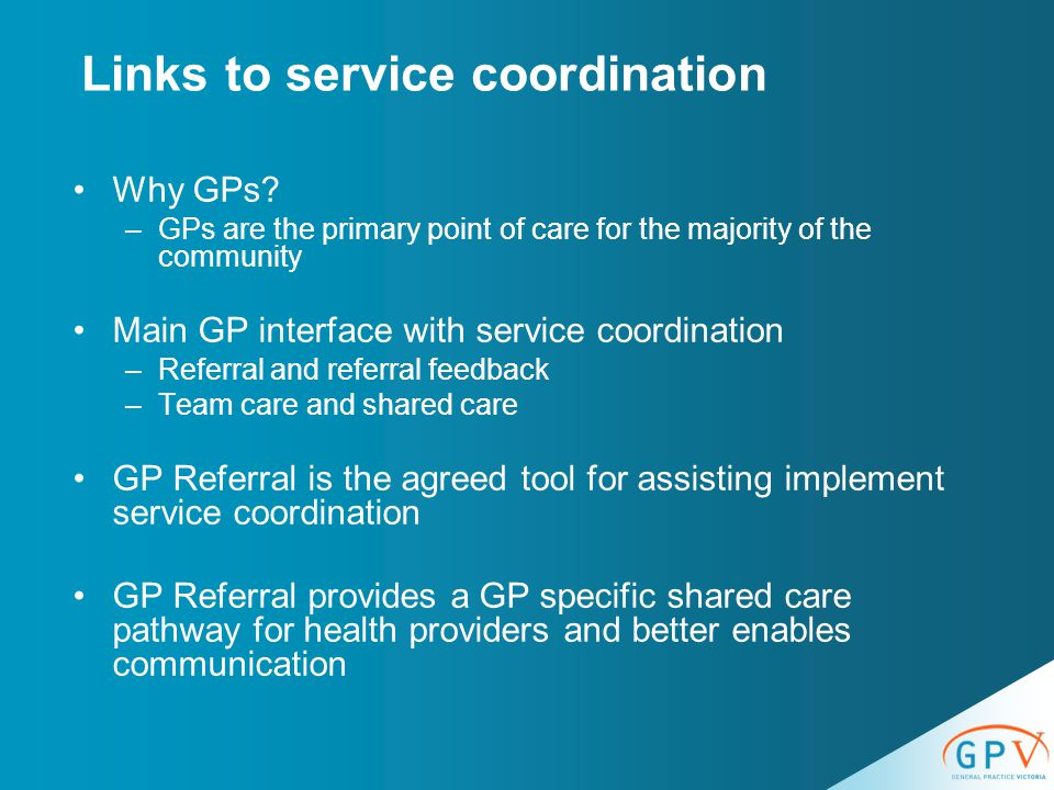 Links to service coordination Why GPs.
