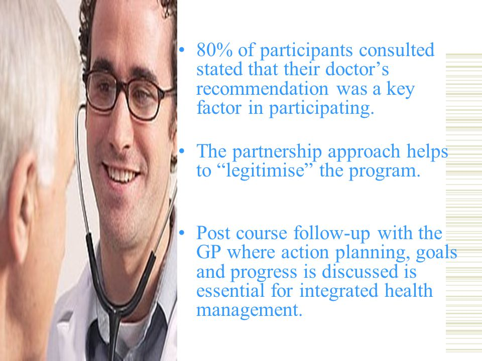 80% of participants consulted stated that their doctor's recommendation was a key factor in participating.