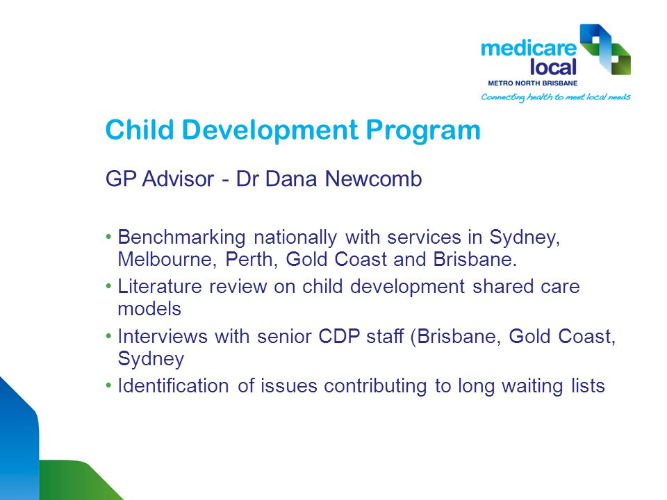 Child Development Program GP Advisor - Dr Dana Newcomb Benchmarking nationally with services in Sydney, Melbourne, Perth, Gold Coast and Brisbane.