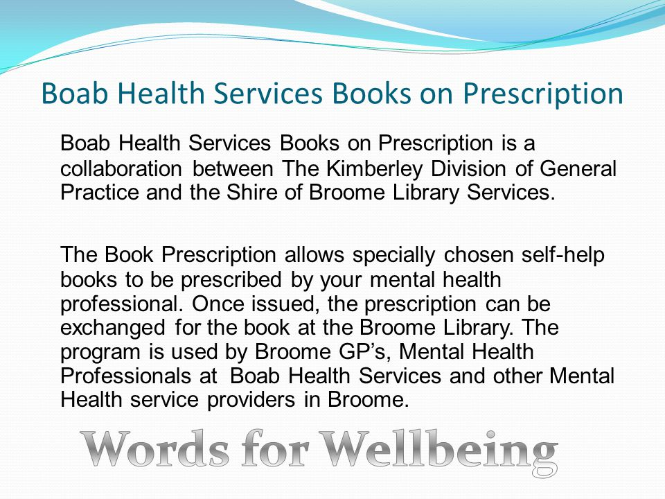 Boab Health Services Books on Prescription Boab Health Services Books on Prescription is a collaboration between The Kimberley Division of General Practice and the Shire of Broome Library Services.