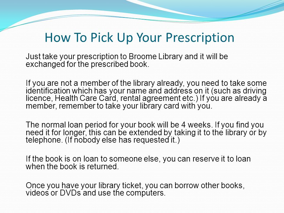 How To Pick Up Your Prescription Just take your prescription to Broome Library and it will be exchanged for the prescribed book.