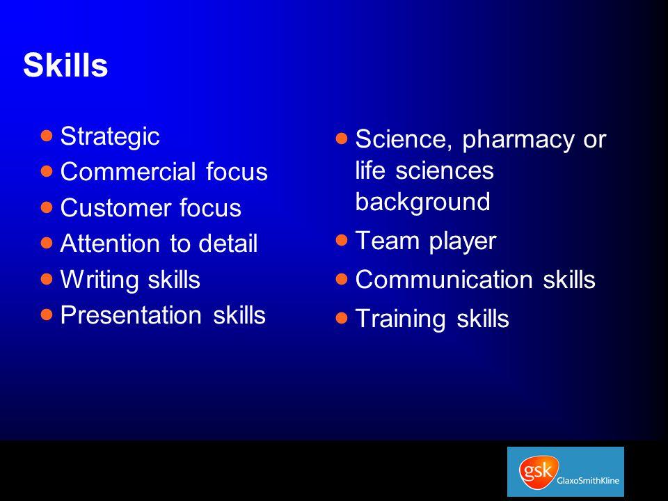Skills  Science, pharmacy or life sciences background  Team player  Communication skills  Training skills  Strategic  Commercial focus  Customer focus  Attention to detail  Writing skills  Presentation skills