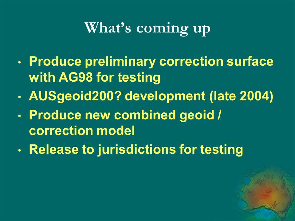 What's coming up Produce preliminary correction surface with AG98 for testing AUSgeoid200.