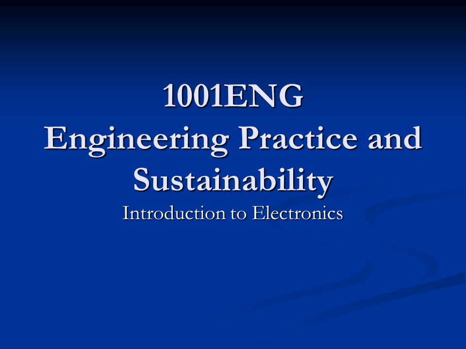 1001ENG Engineering Practice and Sustainability Introduction to Electronics
