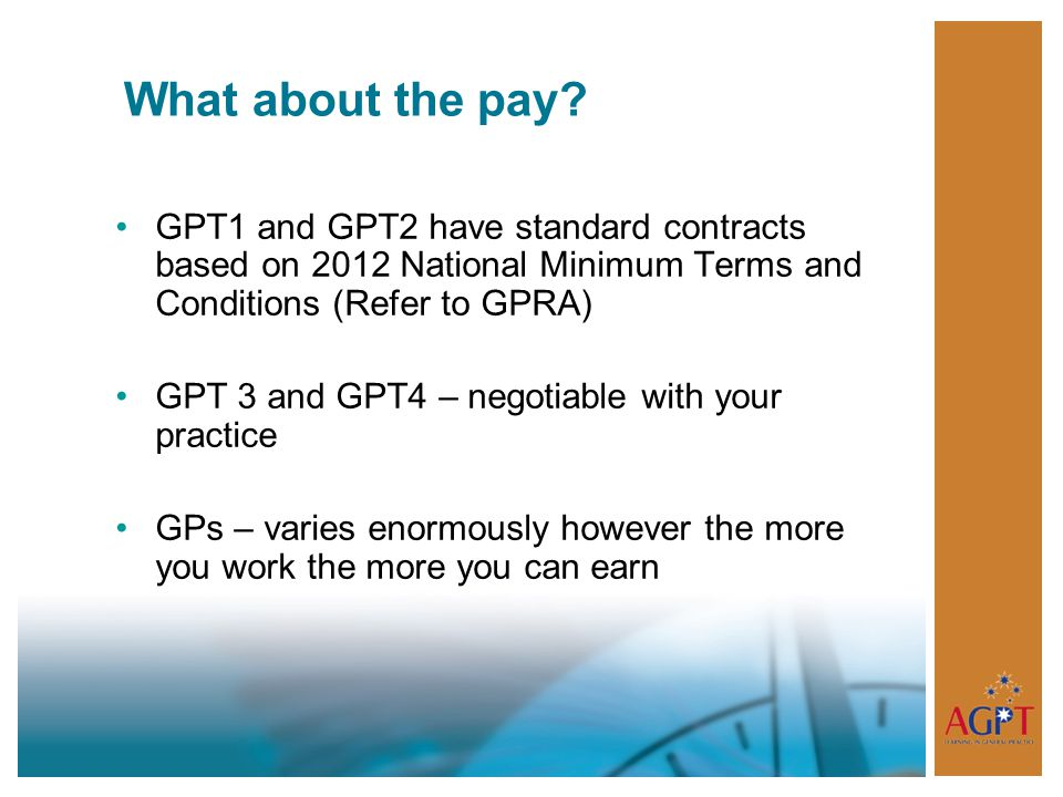 What about the pay? GPT1 and GPT2 have standard contracts based on 2012 National Minimum Terms and Conditions (Refer to GPRA) GPT 3 and GPT4 – negotia