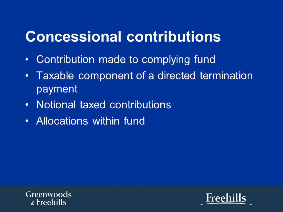 Concessional contributions Contribution made to complying fund Taxable component of a directed termination payment Notional taxed contributions Allocations within fund