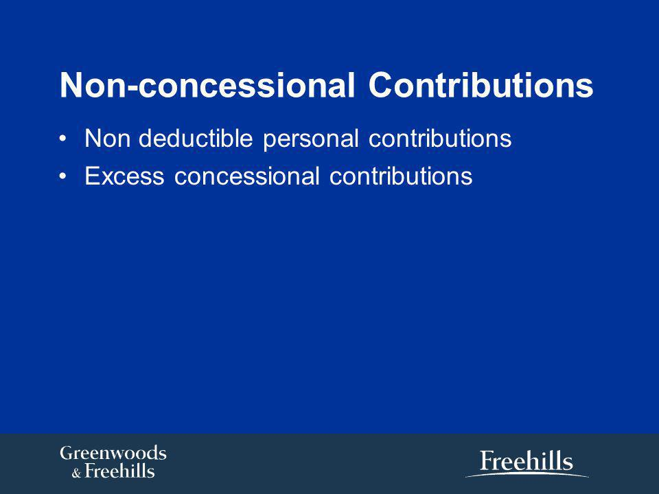 Non-concessional Contributions Non deductible personal contributions Excess concessional contributions