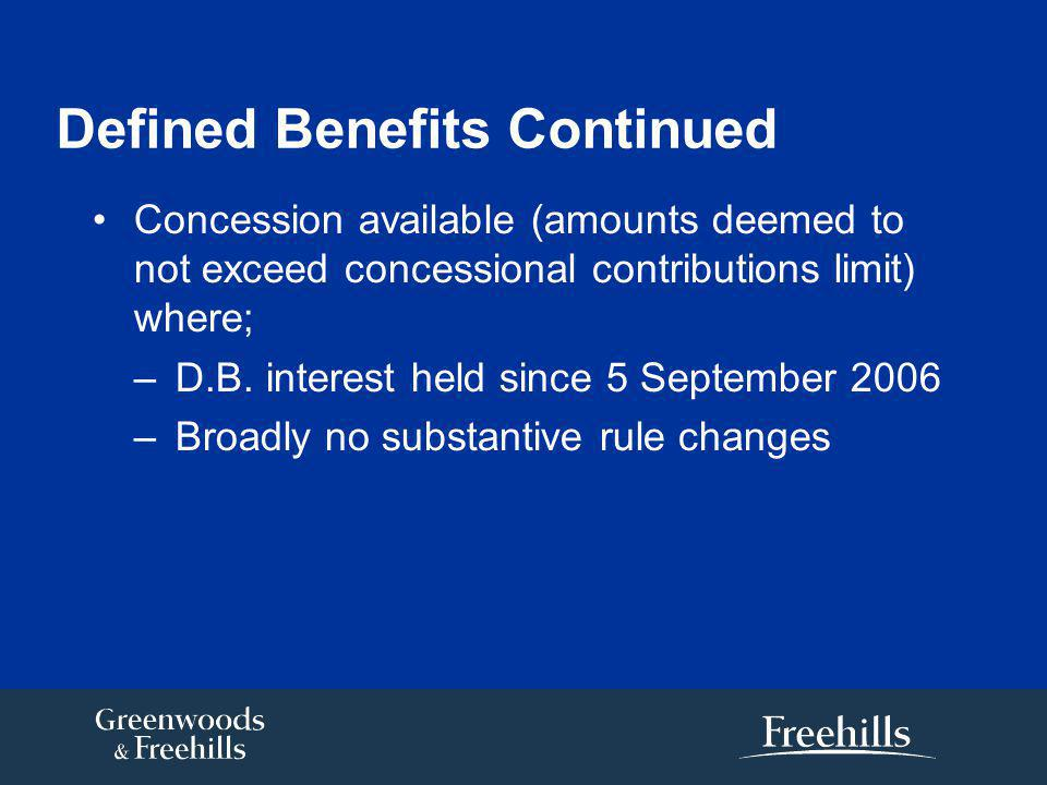 Defined Benefits Continued Concession available (amounts deemed to not exceed concessional contributions limit) where; –D.B.