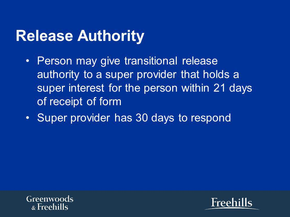 Release Authority Person may give transitional release authority to a super provider that holds a super interest for the person within 21 days of receipt of form Super provider has 30 days to respond