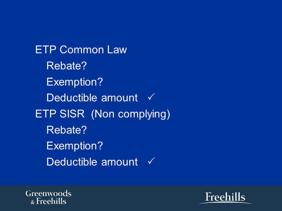 ETP Common Law Rebate. Exemption. Deductible amount  ETP SISR (Non complying) Rebate.