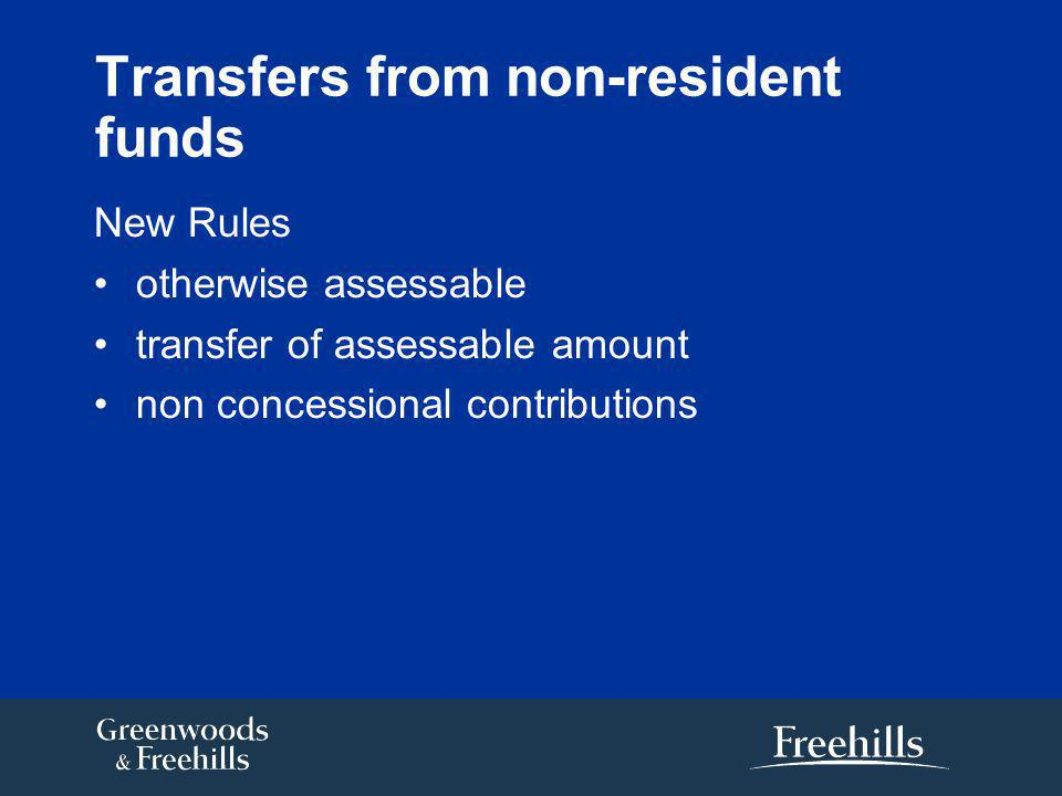 Transfers from non-resident funds New Rules otherwise assessable transfer of assessable amount non concessional contributions