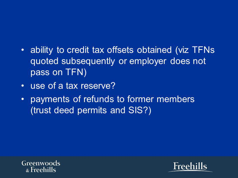 ability to credit tax offsets obtained (viz TFNs quoted subsequently or employer does not pass on TFN) use of a tax reserve.